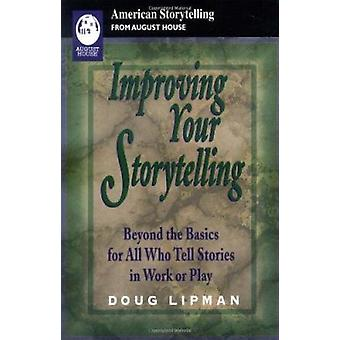 Improving Your Storytelling - Beyond the Basics for All Who Tell Stori