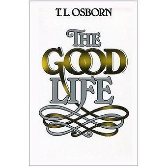 The Good Life by T L Osborn - 9780879431488 Book