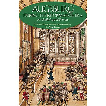Augsburg During the Reformation Era - An Anthology of Sources by B. An
