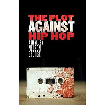 The Plot Against Hip Hop - A D Hunter Mystery by Nelson George - 97816