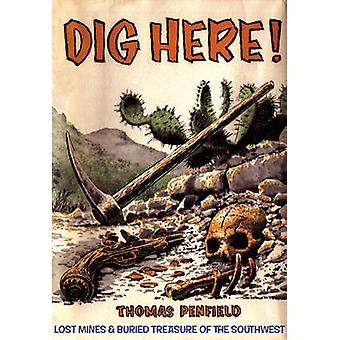 Dig Here! - Lost Mines and Buried Treasure of the Southwest by Thomas