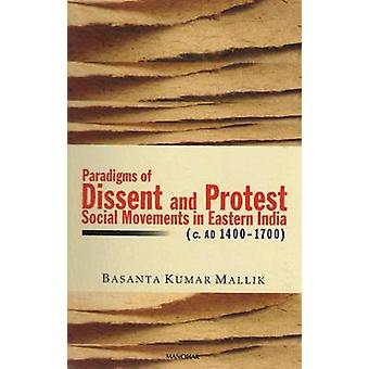 Paradigms of Dissent and Protest - Social Movements in Eastern India (
