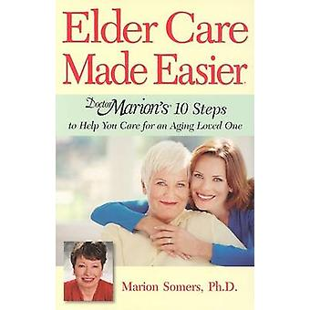 Elder Care Made Easier - Doctor Marion's 10 Steps to Help You Care for