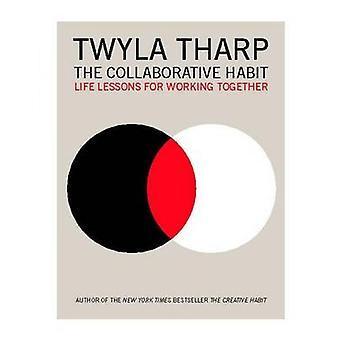 The Collaborative Habit - Life Lessons for Working Together by Twyla T