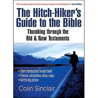 The Hitch-hiker's Guide to the Bible: Thumbing Through the Old and New Testaments: 0