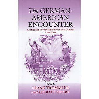 Den GermanAmerican möter konflikt och samarbete mellan två kulturer 18002000 av Trommler & Frank