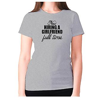 Womens funny t-shirt slogan tee ladies novelty humour - Now hiring a girlfriend – full time