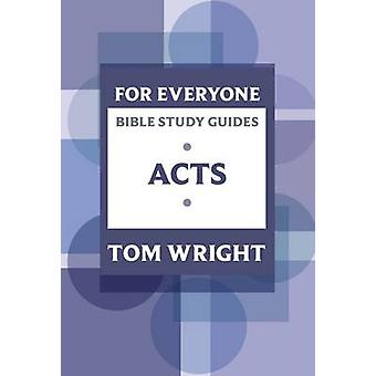 For Everyone Bible Study Guides Acts by Tom Wright