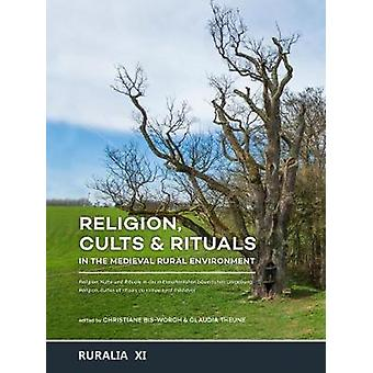 Religion Cults  Rituals in the Medieval Rural Environment by Christiane Bis Worch