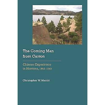 Coming Man from Canton Chinese Experience in Montana 18621943 by Merritt & Christopher W