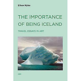 The Importance of Being Iceland  Travel Essays in Art by Eileen Myles