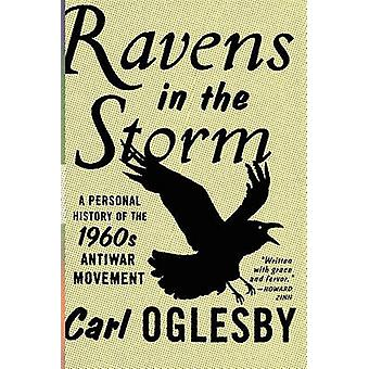 Ravens in the Storm A Personal History of the 1960s AntiWar Movement by Oglesby & Carl