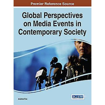 Global Perspectives on Media Events in Contemporary Society by Fox & Andrew