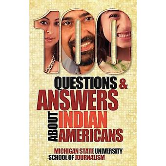 100 Questions and Answers about Indian Americans by Michigan State School of Journalism
