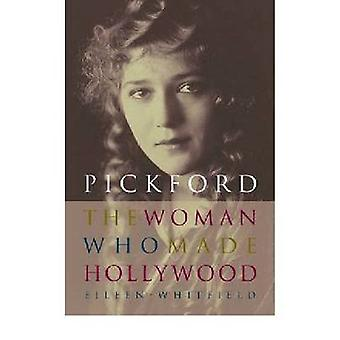 Pickford The Woman Who Made Hollywood by Whitfield & Eileen