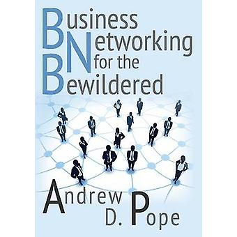 Business Networking for the Bewildered by Pope & Andrew D.