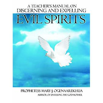 A Teachers Manual on Discerning and Expelling Evil Spirits by Ogenaarekhua & Mary & J.