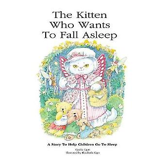 The Kitten Who Wants To Fall Asleep A Story to Help Children Go To Sleep by Cecilia Egan