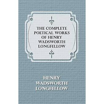 The Complete Poetical Works of Henry Wadsworth Longfellow by Longfellow & Henry Wadsworth