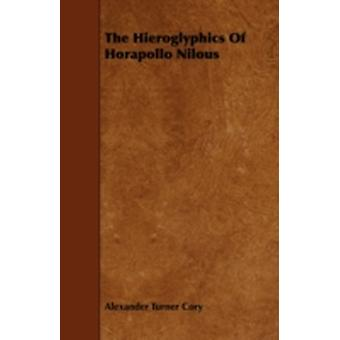The Hieroglyphics of Horapollo Nilous by Cory & Alexander Turner