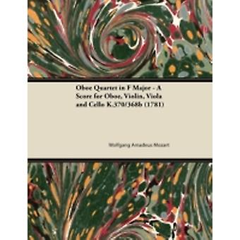 Oboe Quartet in F Major  A Score for Oboe Violin Viola and Cello K.370368b 1781 by Mozart & Wolfgang Amadeus