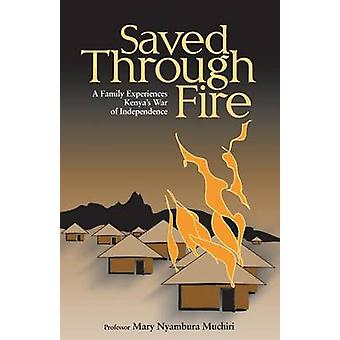 Saved Through Fire A Family Experiences Kenyas War of Independence by Muchiri & Professor Mary Nyambura