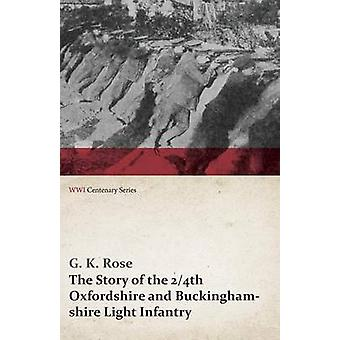 The Story of the 24th Oxfordshire and Buckinghamshire Light Infantry WWI Centenary Series by Rose & G. K.