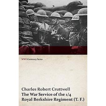 The War Service of the 14 Royal Berkshire Regiment T. F. WWI Centenary Series by Cruttwell & Charles Robert