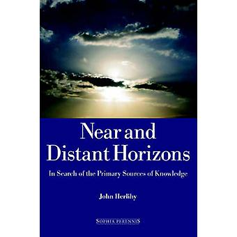 Near and Distant Horizons In Search of the Primary Sources of Knowledge by Herlihy & John