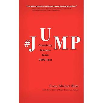 Jump Creativity Lessons from 9000 Feet by Blake & Corey Michael