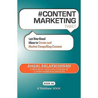 CONTENT MARKETING tweet Book01 140 Bitesized Ideas to Create and Market Compelling Content by Balakrishnan & Ambal