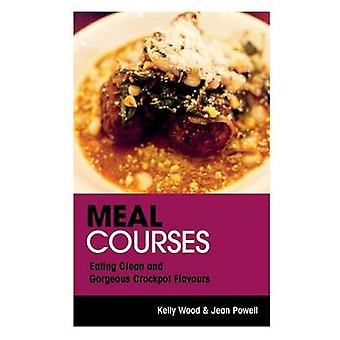 Meal Courses Eating Clean and Gorgeous Crockpot Flavours by Wood & Kelly