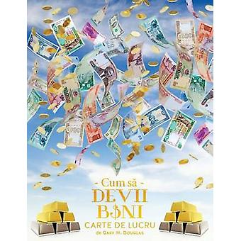 Cum s Devii Bani Carte de Lucru  How To Become Money Workbook Romanian by Douglas & Gary M.
