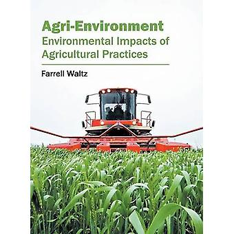 AgriEnvironment Environmental Impacts of Agricultural Practices by Waltz & Farrell