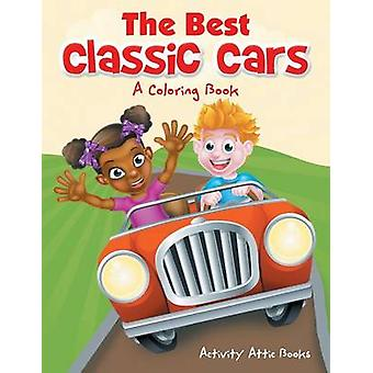 The Best Classic Cars A Coloring Book by Activity Attic Books