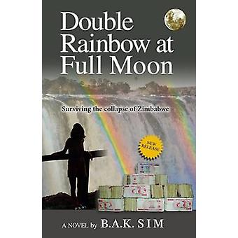 Double Rainbow at Full Moon Surviving the Collapse of Zimbabwe by Sim & B.A.K.