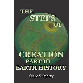 THE STEPS OF CREATION PART III EARTH HISTORY by Merry & Clare