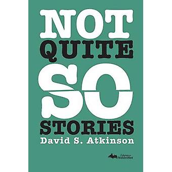 Not Quite So Stories by Atkinson & David S