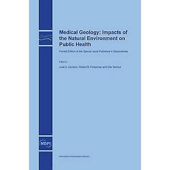 Medical Geology Impacts of the Natural Environment on Public Health by Centeno & Jose A.