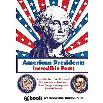 American Presidents  Incredible Facts by Publishing House & My Ebook