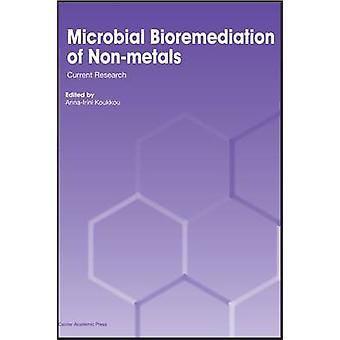 Microbial Bioremediation of Nonmetals Current Research by Koukkou & AnnaIrini