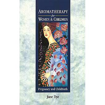 Aromatherapy For Women & Children - Pregnancy and Childbirth by Ja