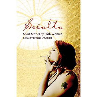 Scealta  Short Stories by Irish Women by Edited by Rebecca O Connor