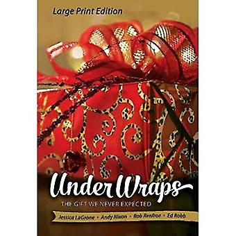Onder Wraps [Grote Print]: The Gift We Never Expected (Under Wraps Advent)