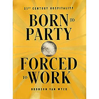 Born to Party - Forced to Work - 21st Century Hospitality by Bronson V