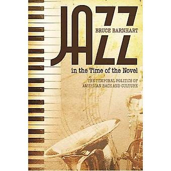 Jazz in the Time of the Novel - The Temporal Politics of American Race