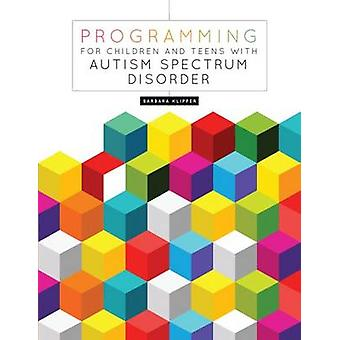Programming for Children and Teens with Autism Spectrum Disorder by B