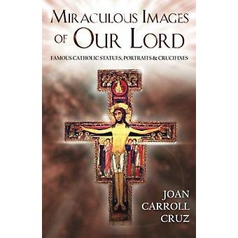 Miraculous Images of Our Lord - Famous Catholic Statues - Portraits an