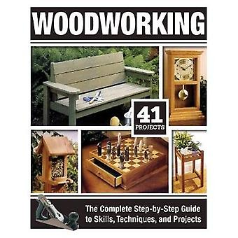 Woodworking - The Complete Step-By-Step Guide to Skills - Techniques -