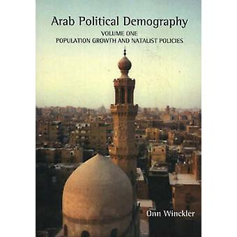 Arab Political Demography - Volume I - Population Growth & Natalist Pol